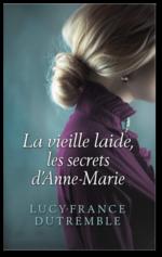 LES SECRETS D'ANNE MARIE ou la Vieille Laide
