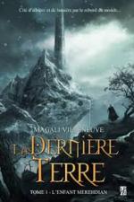 La Dernière terre, tome 1 : l'enfant Merehdian, de Magali Villeneuve