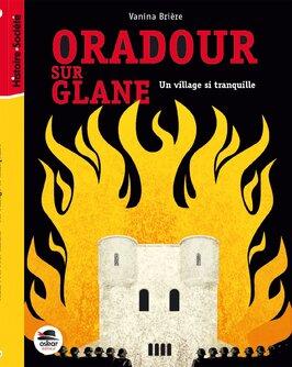 Oradour sur Glane un village si tranquille de Vanina Brière