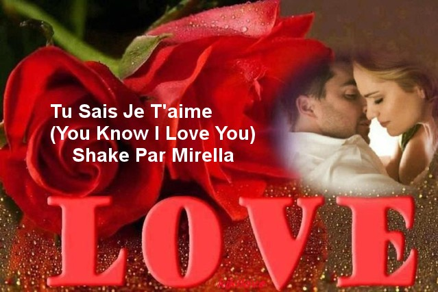 Tu Sais Je T'aime  ( You Know I Love You )   Shake  Par Mirella