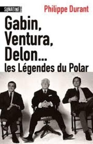 Gabin, Ventura, Delon... Les légendes du polar.