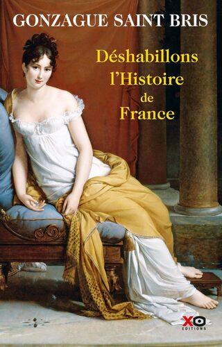 Déshabillons l'Histoire de France - Gonzague Saint Bris