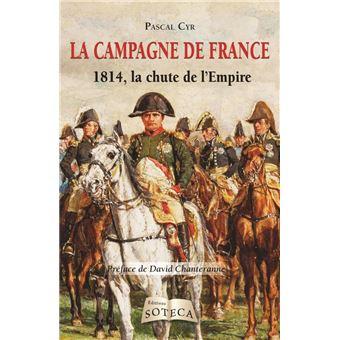 La campagne de France  -  1814, la chute de l'Empire -  Pascal Cyr