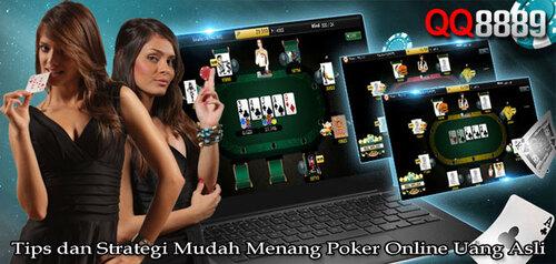 Tips dan Strategi Mudah Menang Poker Online Uang Asli