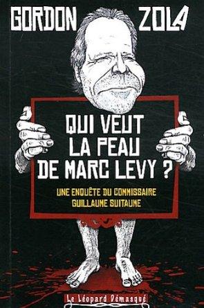 Qui veut la peau de Marc Levy? - Gordon Zola