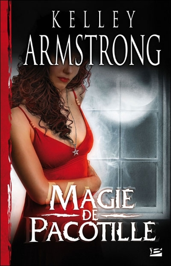 Femmes de l'Autremonde 3- Magie de pacotille - Kelley armstrong