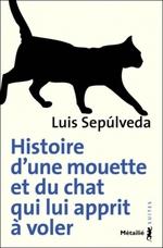 Luis Sepulveda - Histoire d'une mouette et du chat qui lui apprit à voler
