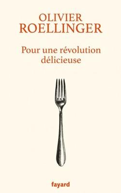 Pour une révolution délicieuse - Olivier Roellinger