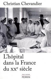 L'hôpital dans la France du XXe siècle, Christian Chevandier