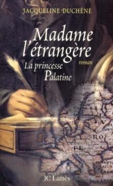 Madame l'Étrangère : La Princesse Palatine ; Jacqueline Duchêne