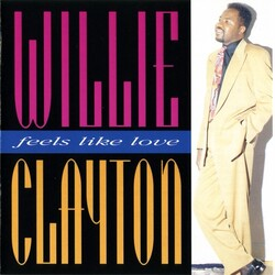 Willie Clayton - Feels Like Love - Complete CD