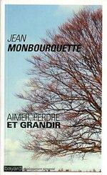 Aimer, perdre et grandir de Jean MONBOURQUETTE