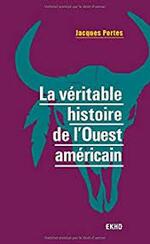 Jacques Portes, La véritable histoire de l'Ouest américain, Ekho