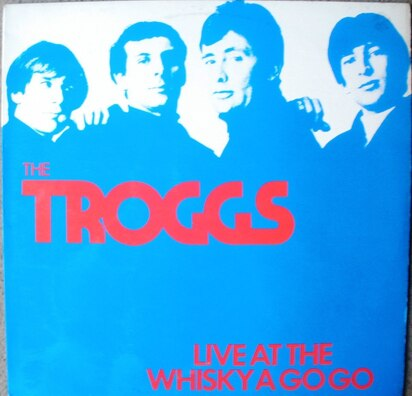 En v'là du live ! Semaine 2 vers la fin... The Troggs - Live at the Whisky A Go Go