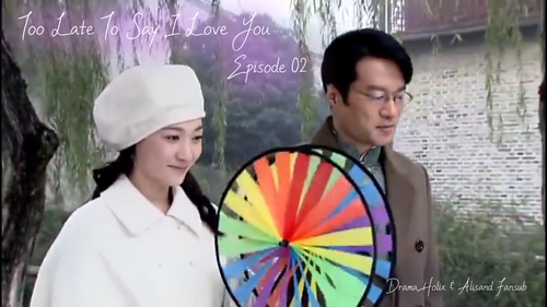 Too Late to Say I Love You Episode 5 + Ep 1 et 2 V2