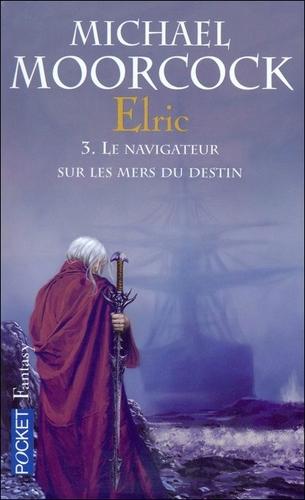 Le Navigateur sur les mers du destin de Michael Moorcock - Elric, tome 3