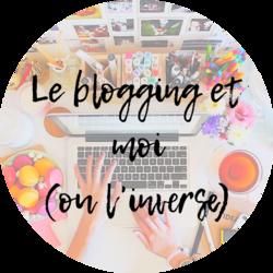Le blogging et moi, ou l'inverse