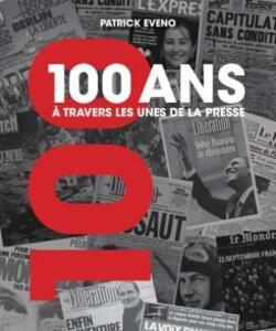 100 ans à travers les unes de la presse - Patrick Eveno