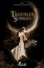 Troubles Songes de Stéphane Soutoul
