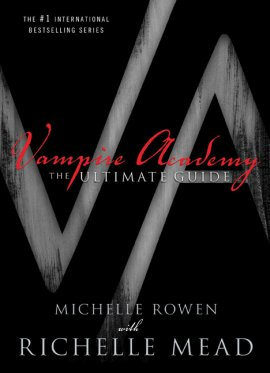 Vampire Academy : the Ultimate Guide