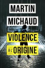 Violence à l'origine, Martin MICHAUD