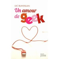 Un amour de geek de Luc Blanvillain
