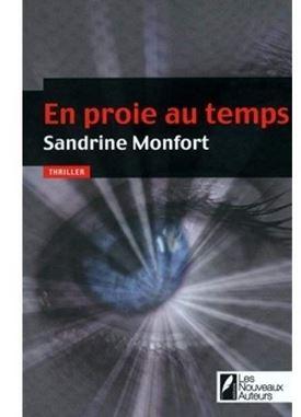 """""""EN PROIE AU TEMPS"""" UN THRILLER DE SANDRINE MONFORT"""