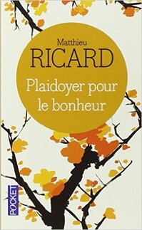 Plaidoyer pour le bonheur (Matthieu RICARD)