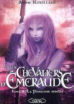 Les Chevaliers d'Emeraude -4- La Princesse Rebelle