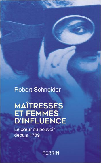 Maîtresses et femmes d'influence  -  Robert Schneider
