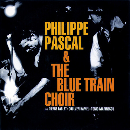 Frenchy But Chic # 135 : Philippe Pascal and The Blue Train Choir (2004)