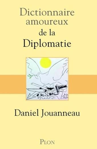 Dictionnaire amoureux de la Diplomatie  -  Daniel Jouanneau