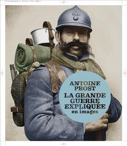 La Grande Guerre expliquée en images. Antoine Prost