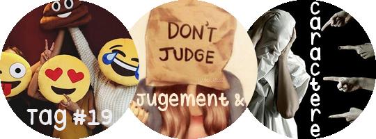 Tag #19 | Jugement et Caractère