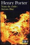 Nom de Code : Axiom Day (Henry Porter)