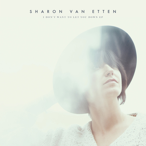 Sharon Van Etten - I Don't Want to Let You Down EP (2015) [Indie]