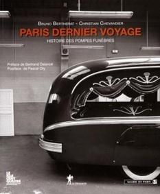 Paris dernier voyage. Histoire des pompes funèbres (XIXe-XXe siècles) - Bruno Bertherat  et Christian Chevandier
