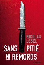 Chronique Sans pitié ni remords de Nicolas Lebel