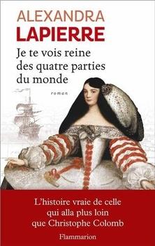 Je Te Vois Reine des Quatre Parties du Monde ; Alexandra Lapierre