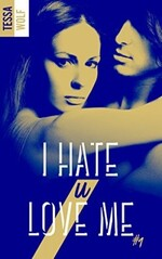 I Hate U Love Me - Tessa LL. Wolf