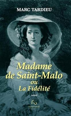 Madame de Saint-Malo ou la Fidélité - roman historique