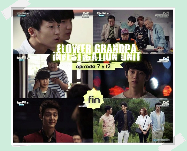 • Flower grandpa investigation Unit - Episodes 7 à 12 -「FIN」