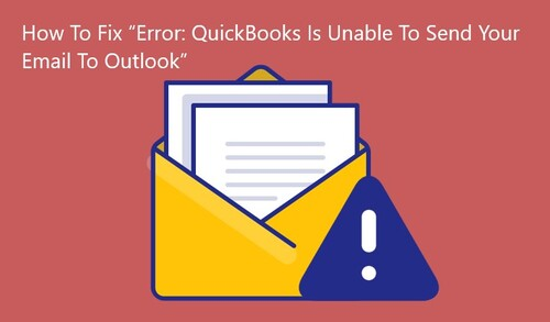 """How To Fix """"Error: QuickBooks Is Unable To Send Your Email To Outlook"""""""