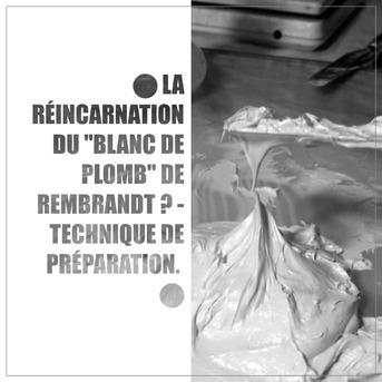 """Dessin et peinture - vidéo 3300 : La réincarnation du """"blanc de plomb"""" de Rembrandt ? - technique de préparation."""