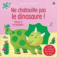 Ne chatouille pas le dinosaure ! : sinon il va grogner.
