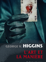 L'art et la manière, George V HIGGINS