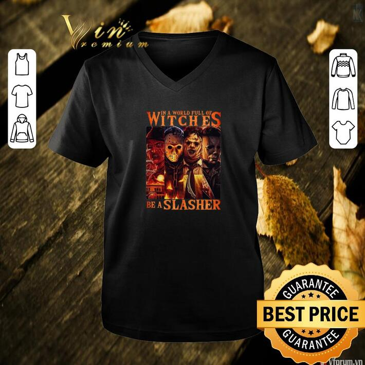 Nice Horror movie characters In a world full of witches be a Slasher shirt