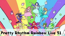 Pretty Rhythm Rainbow Live 51 [Fin]