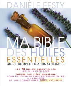 Ma bible des huiles essentielles  - Danièle Festy