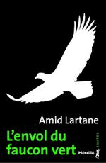 L'envol du faucon vert  Amid  Lartane